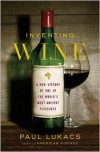 Inventing Wine: A New History of One of the World's Most Ancient Pleasures - Paul Lukacs