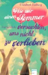 Wie wir einen Sommer (vergeblich) versuchten, uns nicht zu verlieben - Elizabeth Eulberg, Anne Markus