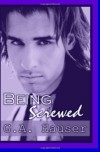 Being Screwed - G.A. Hauser