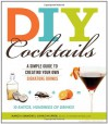 DIY Cocktails: A Simple Guide to Creating Your Own Signature Drinks - Marcia Simmons;Jonas Halpren