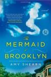 The Mermaid of Brooklyn - Amy Shearn