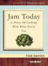 Jam Today: A Diary of Cooking With What You've Got - Tod Davies