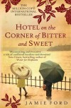 Hotel on the Corner of Bitter and Sweet: A Novel. Jamie Ford - Jamie Ford