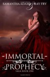 Immortal Prophecy (The Immortal Prophecy Saga) (Volume 1) - Samantha Adams