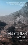 Palestinian Walks: Forays Into a Vanishing Landscape - Raja Shehadeh