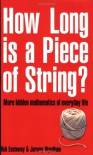 How Long Is a Piece of String?: More Hidden Mathematics of Everyday Life - Robert Eastaway, Jeremy Wyndham