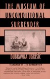 The Museum of Unconditional Surrender - Dubravka Ugrešić, Celia Hawkesworth