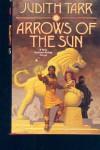 Arrows of the Sun - Judith Tarr