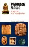 Pierwsze Słowo: Narodziny Mowy I Pisma - Martin Kuckenburg