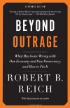 Beyond Outrage (Expanded Edition): What has gone wrong with our economy and our democracy, and how to fix it - Robert B. Reich