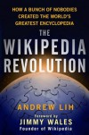 The Wikipedia Revolution: How a Bunch of Nobodies Created the World's Greatest Encyclopedia - Andrew Lih, Jimmy Wales