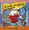 Create with Maisy: A Maisy First Arts-and-Crafts Book - Lucy Cousins