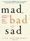 Mad, Bad, and Sad: Women and the Mind Doctors - Lisa Appignanesi