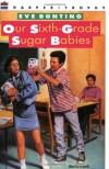 Our Sixth-Grade Sugar Babies - Eve Bunting, Aleta Jenks
