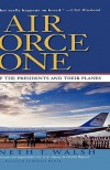 Air Force One: A History of the Presidents and Their Planes - Kenneth T. Walsh