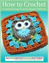 How to Crochet: 16 Quick and Easy Granny Square Patterns - Prime Publishing