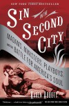 Sin in the Second City: Madams, Ministers, Playboys, and the Battle for America's Soul - Karen Abbott