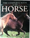 The Complete Book of the Horse - Carol Foster