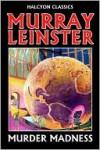 Murder Madness by Murray Leinster - Murray Leinster