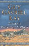 Ostatnie promienie słońca - Guy Gavriel Kay