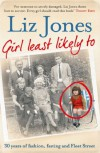 Girl Least Likely To : 30 years of Fashion, Fasting and Fleet Street - Liz Jones