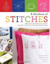 A Rainbow of Stitches: Embroidery and Cross-Stitch Basics Plus More Than 1,000 Motifs and 80 Project Ideas - Agnès Delage-Calvet, Anne Sohier-Fournel, Muriel Brunet, Françoise Ritz