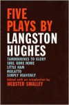 Five Plays by Langston Hughes - Langston Hughes, Webster Smalley