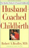 Husband-Coached Childbirth: The Bradley Method of Natural Childbirth - Robert A. Bradley, Ashley Montagu