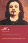 "The Ubu Plays: ""Ubu Rex"", ""Ubu Cuckolded"", ""Ubu Enchained"", ""Writings on the Theatre"" (Methuen World Classics) - Alfred Jarry"