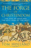 The Forge of Christendom: The End of Days and the Epic Rise of the West - Tom Holland