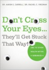 Don't Cross Your Eyes...They'll Get Stuck That Way!: And 75 Other Health Myths Debunked - Aaron E. Carroll, Rachel C. Vreeman
