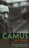 Camus at Combat: Writing 1944-1947 - Albert Camus