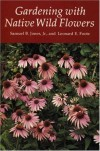 Gardening with Native Wild Flowers - Samuel B. Jones Jr., Leonard E. Foote
