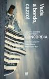 Vada a bordo, cazzo! - Le carte segrete del naufragio Concordia - Lorenzo Lamperti;Fabio Massa;Maria Carla Rota