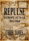 Repulse: Europe at War 2062-2064 - Chris James