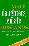 Male Daughters, Female Husbands: Gender and Sex in an African Society - Ifi Amadiume