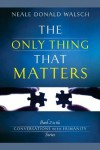 The Only Thing That Matters: Book 2 in the Conversations with Humanity Series: Conversations with Humanity Series, Book 2 - Emnin Book