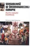 Seksualność w średniowiecznej Europie - Arkadiusz Bugaj, Ruth Mazo Karras