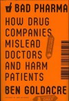 Bad Pharma: How Drug Companies Mislead Doctors and Harm Patients - Ben Goldacre