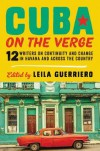 Cuba on the Verge: 12 Writers on Continuity and Change in Havana and Across the Country - Leila Guerriero