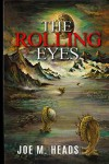 The Rolling Eyes: THE ROLLING EYES goes beyond the standard in science-fiction movies, where the plot is similar to the Westerns, but the guns replaced by laser beams and the horses by spaceships. - Joe Heads