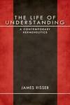 The Life of Understanding: A Contemporary Hermeneutics - James Risser