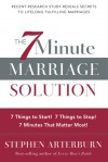 7-Minute Marriage Solution, The: 7 Things to Start! 7 Things to Stop! 7 Things that Matter Most! - Stephen Arterburn