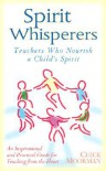 Spiritwhispers: Teachers Who Teach to a Student Spirit - Chick Moorman