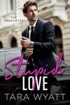 Stupid Love (The Prescotts #1) - Tara Wyatt
