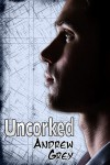 Uncorked - Andrew  Grey