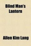 Blind Man's Lantern - Allen Kim Lang