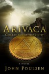 ARIVACA: Guardians of the Light - John R Poulsen