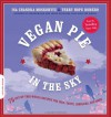 Vegan Pie in the Sky: 75 Out-of-This-World Recipes for Pies, Tarts, Cobblers, and More - 'Isa Chandra Moskowitz',  'Terry Hope Romero'