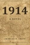 1914: A Novel - Charles B. Smith